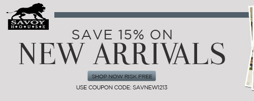 Save 15% on SAVOY HOUSE NEW ARRIVALS!