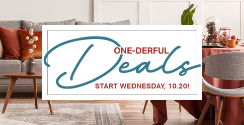 One-Derful Deals | Join our Email List to receive exclusive deals starting Wednesday, 10.20 | Join Now