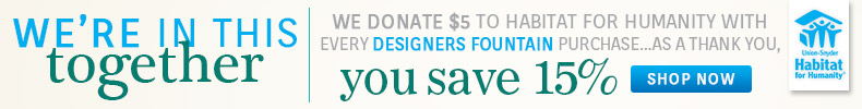 Designers Fountain | Habitat for Humanity | 15% Off the Entire Line