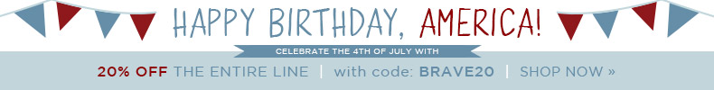 Happy Birthday, America! Celebrate the 4th of July with 20% OFF The Entire Line