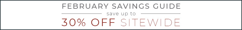 February Savings Guide | Save Up To 30% OFF Sitewide | Shop Now