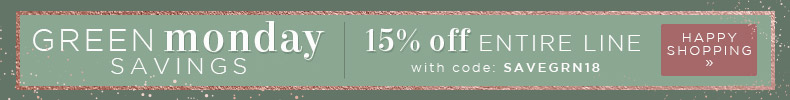 A Bright Start to Your Holidays | Green Monday Savings | 15% OFF The Entire Line | with code: SAVEGRN18 | Happy Shopping