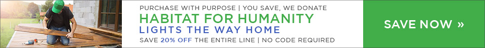 Purchase with Purpose | Habitat for Humanity | Lights the Way Home | Save 20% Off the Entire Line | No Code Required | Save Now