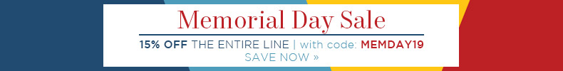 Memorial Day Sale | Salute-Worthy Savings | 15% Off The Entire Line | with code: MEMDAY19 | Save Now