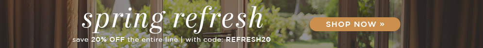 Spring Refresh | Save 20% Off the Entire Line | With Code: REFRESH20 | Shop Now