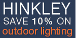 SAVE 10% on OUTDOOR lighting by HINKLEY! (excludes landscape lighting)