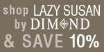 Shop LAZY SUSAN by DIMOND & Save 10%!