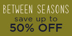 Between Seasons | Up to 50% Off + Inspirations + More | Shop Now