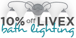 10% Off Livex BATH LIGHTING!