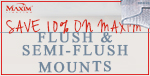 Save 10% on FLUSH & SEMI-FLUSH MOUNTS by Maxim!