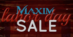 LABOR DAY SALE: 10% off the ENTIRE MAXIM Line!
