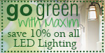 Go Green with Maxim! Save 10% on ALL LED lighting!