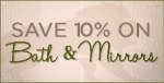 Save 10% On SAVOY HOUSE Bath & Mirrors!