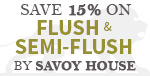 SAVE 15% on FLUSH & SEMI-FLUSH Mounts By Savoy!