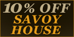 10% OFF SAVOY HOUSE!