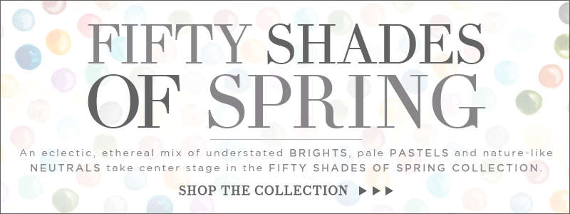 Shop the Fifty Shades of Spring Collection!