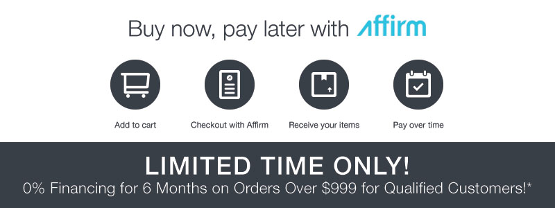 Buy Now, Pay Later with AFFIRM | Limited Time Only - 0% Financing for 6 Months