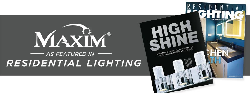 Maxim as Featured in Residential Lighting!