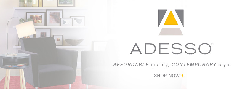 ADESSO: AFFORDABLE quality, CONTEMPORARY style!