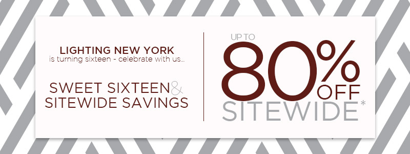Lighting New York | Sweet Sixteen | Up To 80% OFF Sitewide*