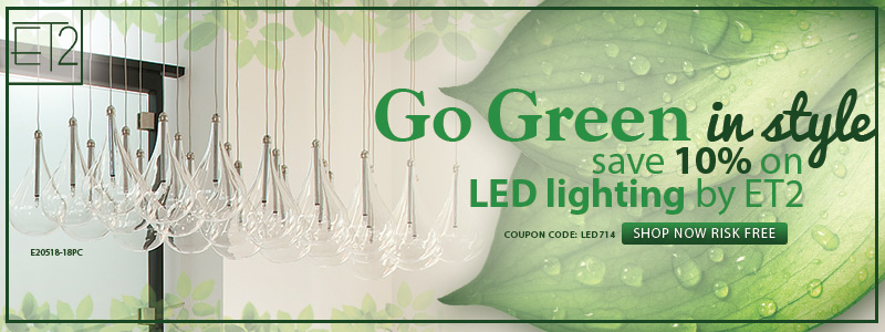 Go Green in style! Save 10% on ALL LED lighting by ET2!