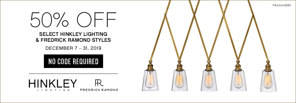 50% Off Select Hinkley Lighting & Fredrick Ramond Styles | December 7 - 31, 2019 | No Code Required