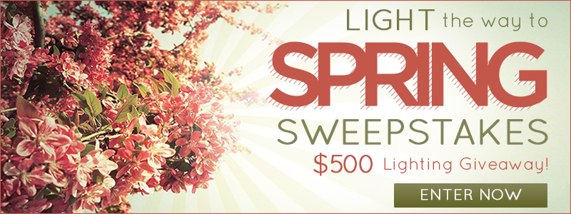 Light the Way to Spring Sweepstakes. Enter to WIN our $500 LIGHTING GIVEAWAY!