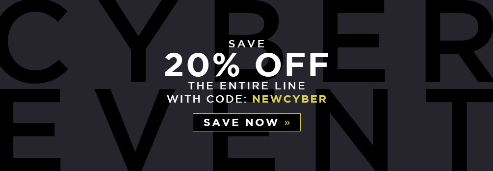 Cyber Event | Save 20% Off the Entire Line | With Code: NEWCYBER | Save Now