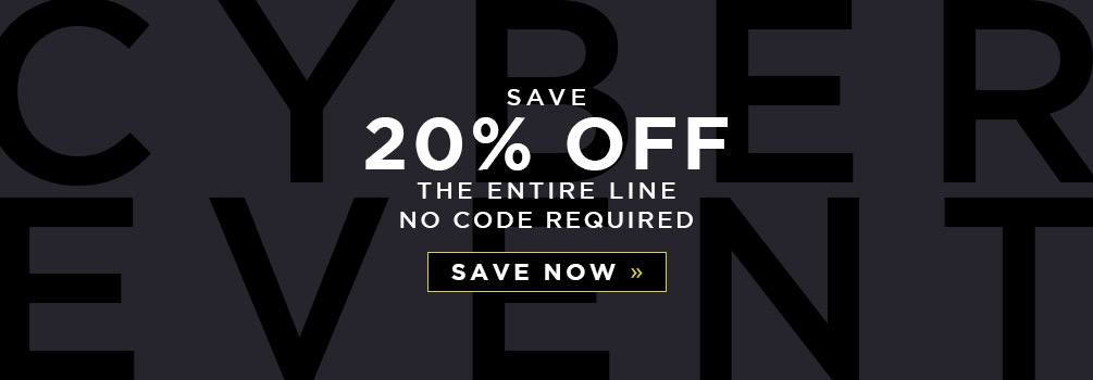 Cyber Event | Save 20% Off the Entire Line | No Code Required | Save Now
