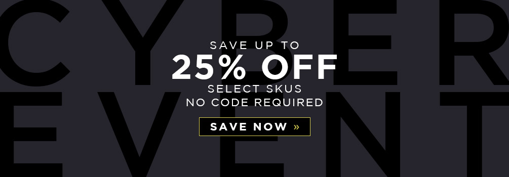 Cyber Event | Save up to 25% Off Select Skus | No Code Required | Save Now