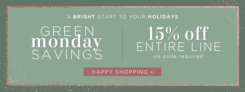 A Bright Start to Your Holiday  Green Monday Savings | 15% OFF The Entire Line | no code required | Happy Shopping