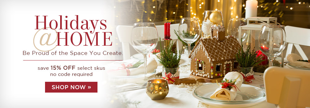 Holidays @ Home | Save 15% Off Select Skus | No Code Required | Shop Now