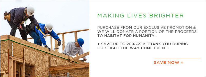 Habitat For Humanity Lights The Way Home | Purchase from our exclusive promotion & we will donate a portion of the proceeds to Habitat For Humanity | + save up to 20% as a thank you | Save Now