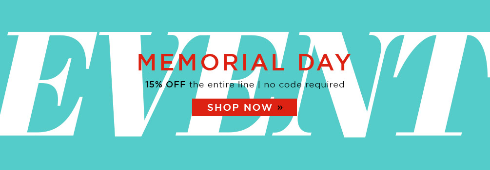 Memorial Day Event | 15% Off the Entire Line | No Code Required | Shop Now
