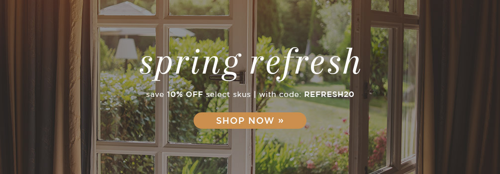 Spring Refresh | Save 10% Off Select Skus | With Code: REFRESH20 | Shop Now