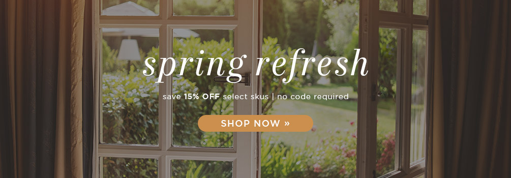 Spring Refresh | Save 15% Off Select Skus | No Code Required | Shop Now