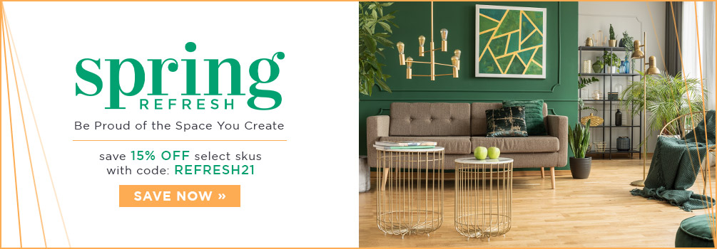 Spring Refresh | Be Proud of the Space You Create | Save 15% Off Select Skus | with code: REFRESH21 | Save Now