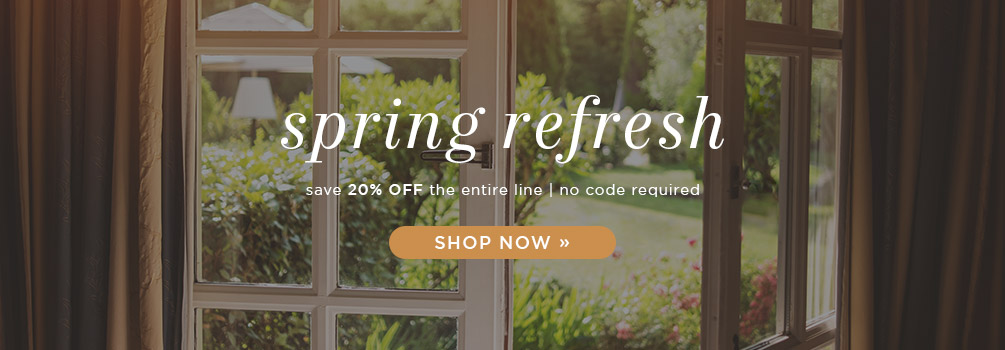 Spring Refresh | Save 20% Off the Entire Line | No Code Required | Shop Now