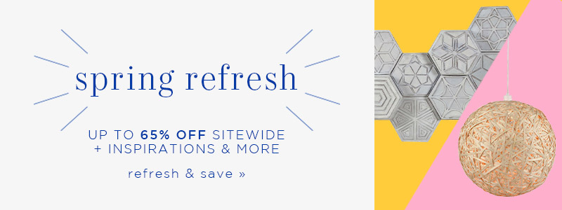 Spring Refresh | up to 30% OFF Sitewide + inspirations & more | refresh & save