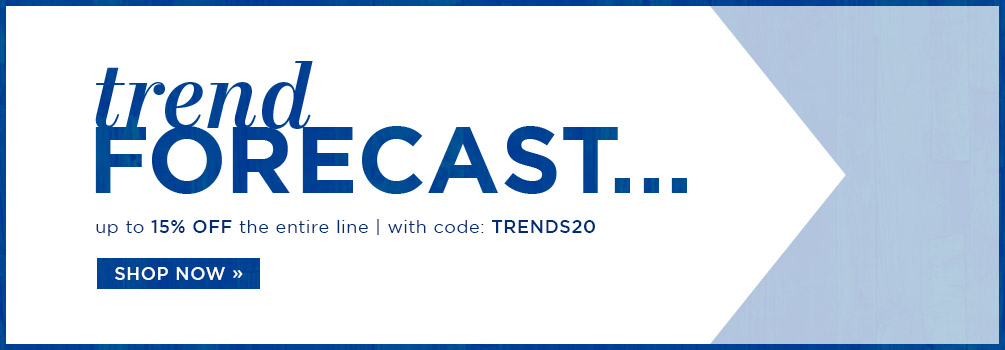 Trend Forecast | 10% Off the Entire Line | With Code: TRENDS20 | SHOP NOW