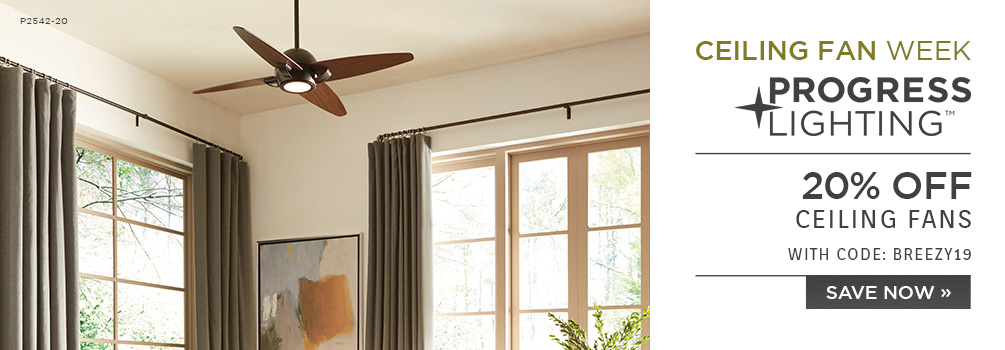 Ceiling Fan Week | Progress Lighting | 20% Off Select Skus | With Code: BREEZY19 | Save Now