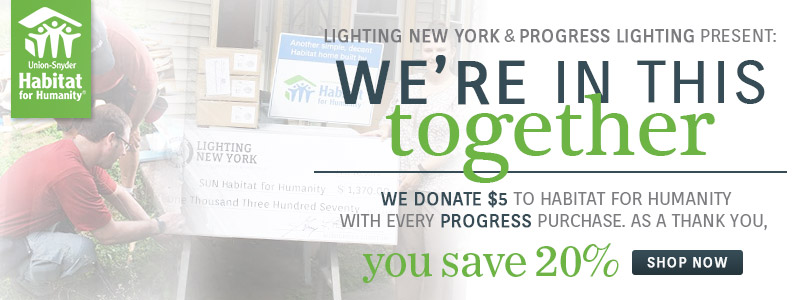Lighting New York & Progress Lighting Present: We're In This Together | We donate $5 to Habitat for Humanity with every Progress purchase. As a thank you, you save 20% | Shop Now