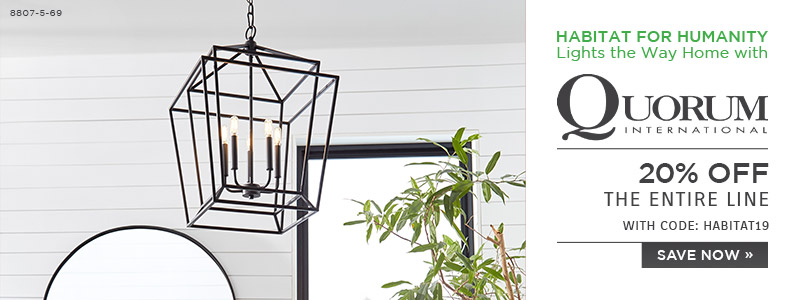 Habitat for Humanity Lights the Way Home with Quorum International | 20% Off The Entire Line | with code: HABITAT19 | Save Now