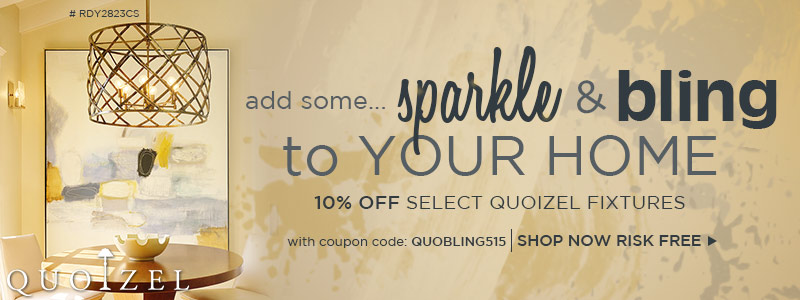 Add some SPARKLE & BLING to your home... 10% OFF Select QUOIZEL Fixtures!