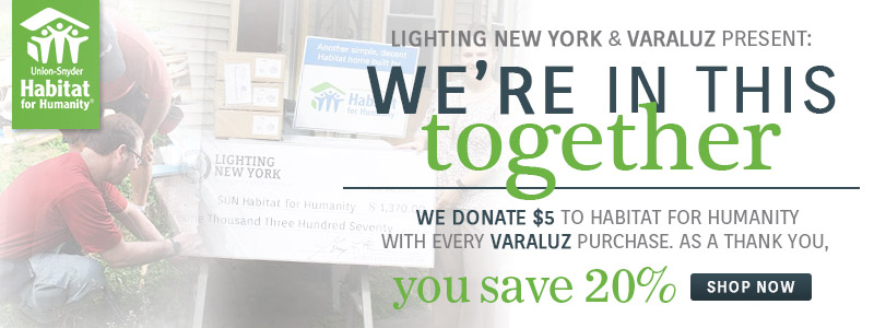 Lighting New York & Varaluz Present: We're In This Together | We donate $5 to Habitat for Humanity with every Varaluz purchase. As a thank you, you save 20% | Shop Now