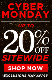 BLACK FRIDAY, CYBER MONDAY! UP TO 20% OFF SITEWIDE!