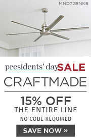 Presidents' Day Sale | Craftmade | 15% Off the Entire Line | No Code Required | Save Now