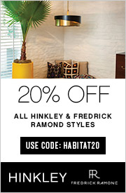 15% Off All Hinkley & Fredrick Ramond Styles | July 7-31 2020 | Use Code: HABITAT20