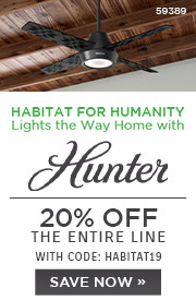 Habitat for Humanity Lights the Way Home with Hunter Fans | 20% Off the Entire Line | With Code: HABITAT19 | Save Now