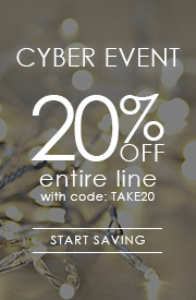 Cyber Event | 20% OFF Entire Line | with code: TAKE20
